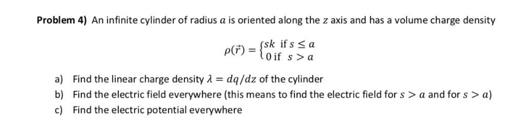 Problem 4) An infinite cylinder of radius a is oriented along the z axis and has a volume charge density sk if s S a ρ(F) = a