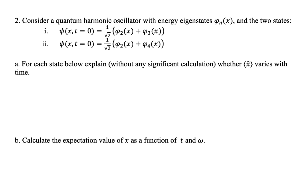 2. Consider a quantum harmonic oscillator with energy eigenstates pn(x), and the two states: a. For each state below explain