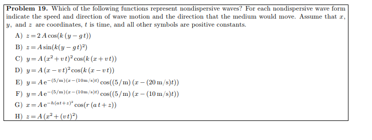 Problem 19. Which of the following functions represent nondispersive waves? For each nondispersive wave fornm indicate the sp