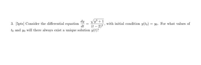 3. Byptsl) Consider thefr to and yo will there always exist a unique solution y(t)1? 21 with initial condition y(to)=30. For what values of dt =