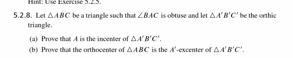 Hint: Use Exercise .2.3. 5.2.8. Let AABC be a triangle such that ZBAC is obtuse and let AABC be the orthic triangle. (a) P