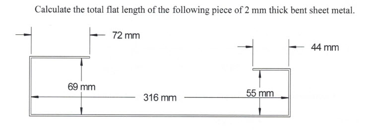 Calculate the total flat length of the following piece of 2 mm thick bent sheet metal. 72 mm 44 mm 69 mm 55 mm 316 mm