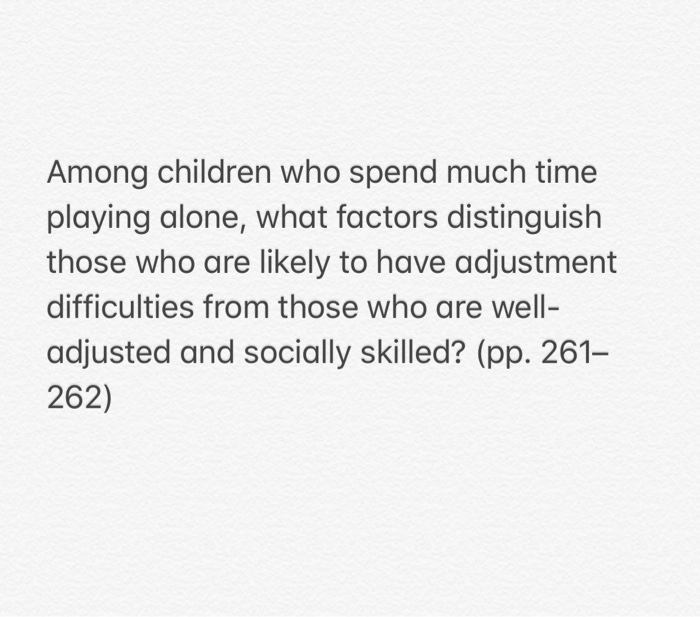 Among children who spend much time playing alone, what factors distinguish those who are likely to have adjustment difficulti