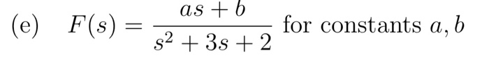 (e) F(s)- +3s +2 as+ b for constants a, b