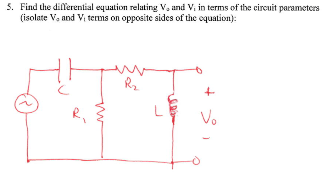 Find the differential equation relating Vo and Vi in terms of the circuit parameters (isolate Vo and Vi terms on opposite sides of the equation): 5. R2 Vo