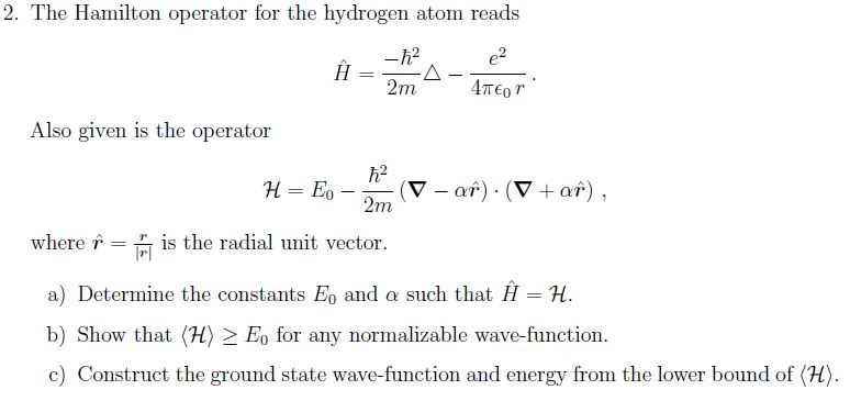 2. The Hamilton operator for the hydrogen atom reads 2 Also given is the operator where r = is the radial unit vector. a) Det