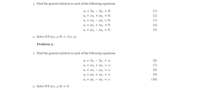 . Find the general solution to each of the following equations 2. Solve IVP u(x, y, 0) = f(x, y). Problem 2. 1. Find the general solution to each of the following equations (10) 2. Solve IVP idx, y, 0) 0.