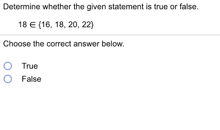 Determine whether the given statement is true or false. 18 E 116, 18, 20, 22]) Choose the correct answer below. O True ○ False