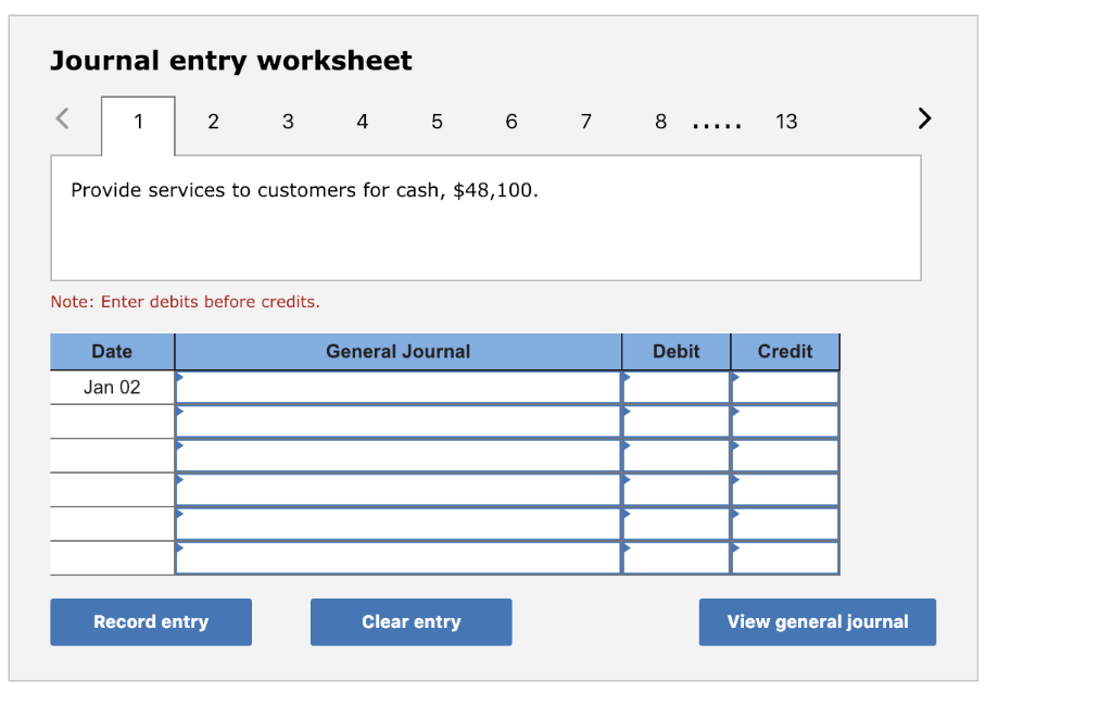 Journal entry worksheet 3 4 6 13 Provide services to customers for cash, $48,100. Note: Enter debits before credits. Date Gen