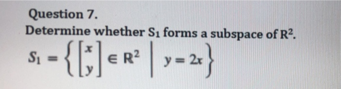 Question 7. Determine whether S1 forms a subspace of R2 -{{GeR | y=24 S1