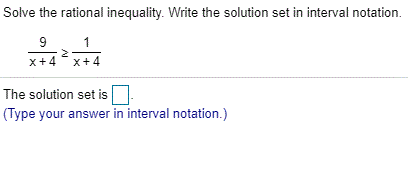 Solve the rational inequality. Write the solution set in interval notation. The solution set is Type your answer in interval notation.)