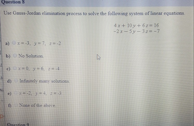 Question 8 Use Gauss-Jordan elimination process to solve the following system of linear equations 4 x +10y +62-16 -2x-5y-32=-