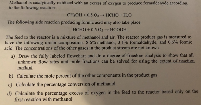 Methanol is catalytically oxidized with an excess of oxygen to produce formaldehyde according to the following reaction: CH3O