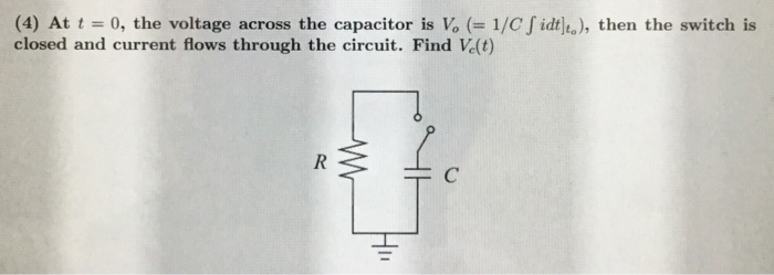 (4) At t 0, the voltage across the capacitor is Vo (1/C fidtle), then the switch is closed and current flows through the circuit. Find Ve(t)