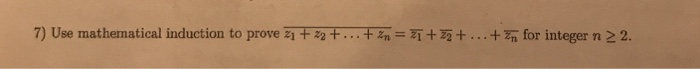7) Use mathematical induction to prove zıtz2+ Tzn-瓦+互+--+ zn for integer n 2 2.