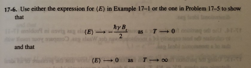 17-6. Use either the expression for(E) n Example 17-1 or the one in Problem 17-5 to show that hy B T→0 1 (E) → as and that E) → 0 as T→00