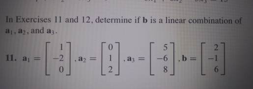 In Exercises 11 and 12, determine if b is a linear combination of al , a2, and a3. 0 0