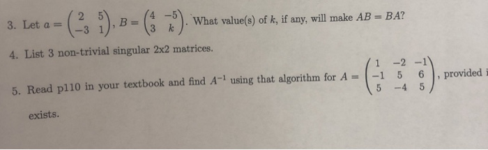 BA? 4 -5 3 1) B3 Wat value(s) of k, if any, will make AB 4. List 3 non-trivial singular 2x2 matrices. 1-2 1 5. Read pl10 in y