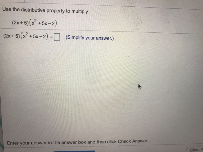 Use the distributive property to multiply. (2x+5)(x +5x-2) (2x+5)+5x-2(Simplifty your answer.) nter your answer in the answer