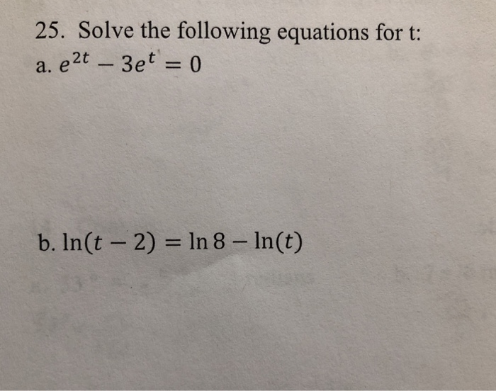 25. Solve the following equations for t b. In(t -2) In 8 In(t)