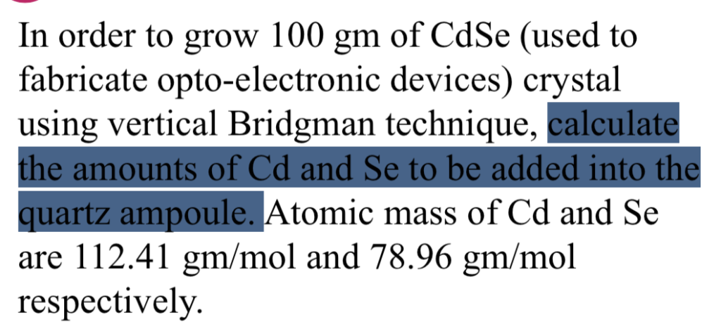 In order to grow 100 gm of CdSe (used to fabricate opto-electronic devices) crystal using vertical Bridgman technique, calcul