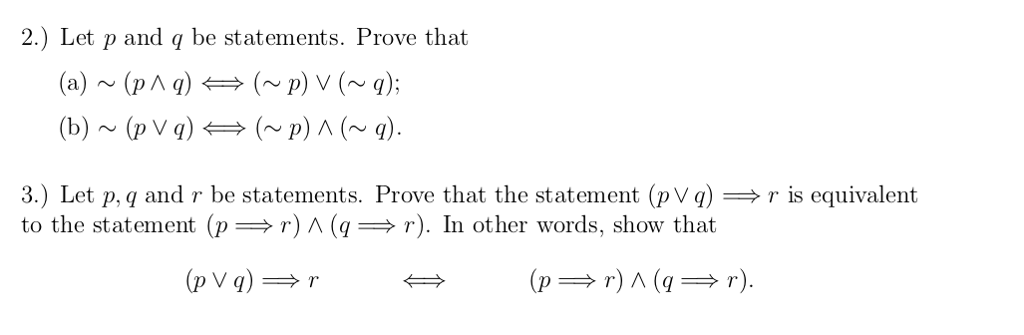 2.) Let p and q be statements. Prove that (a) ~ (p Л q) (b) ~ (p V q) (~ p) V (~ q); (~ p) Λ (~ q) 3.) Let p, q and r be statements. Prove that the statement (pVq)is equivalent to the statement (p r) Л (q-r). In other words, show that