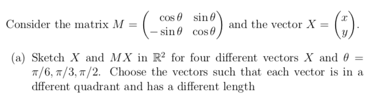 cos θ -sin θ sin cos θ and the vector X Consider the matrix M (a) Sketch X and MX in R2 for four different vectors X and θ- π