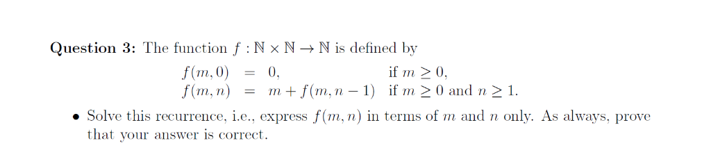 Question 3: The function f Nx N-Nis defined by f(m, 0) = 0. if m 20, İfm > 0 and n > 1. 7n f(rn, n) -m +f(rn, n-1) . Solve th