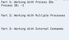 Part 1: Working With Process IDs Process ID-1 Part 2: Working With Multiple Processes Part 3: Working With External Commands