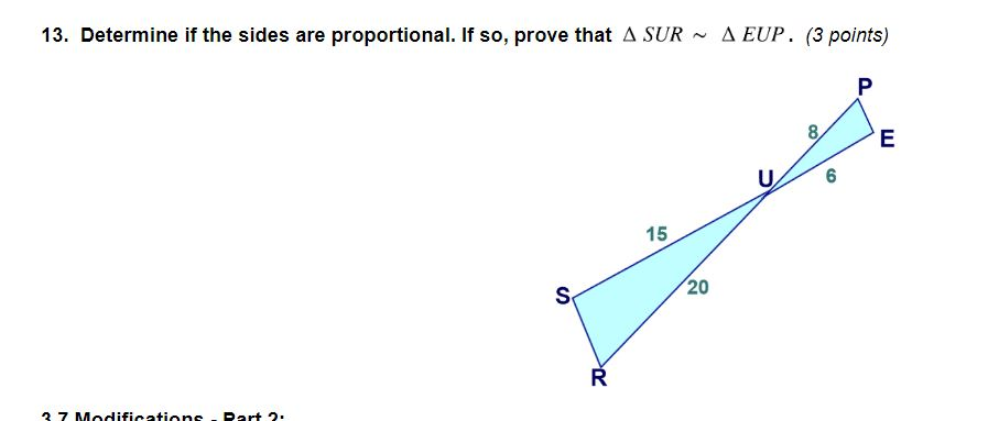 13. Determine if the sides are proportional.If so, prove that Δ SUR ~ Δ EUP, (3 points) 8 6 15 20