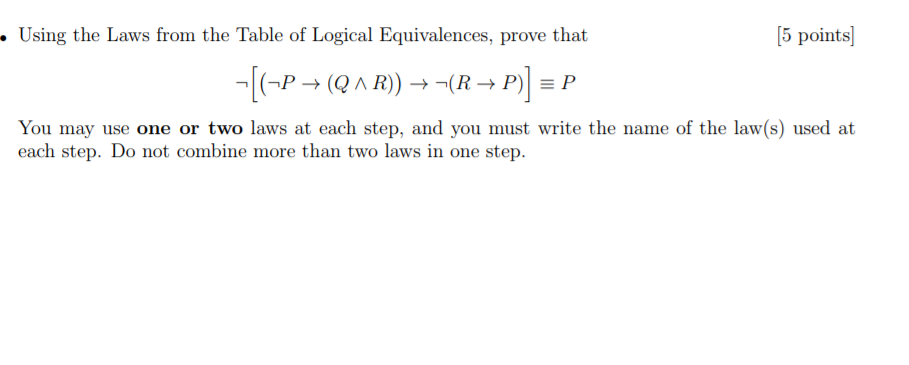 .Using the Laws from the Table of Logical Equivalences, prove that 5 points] each step. Do not combine more than two laws in one step.