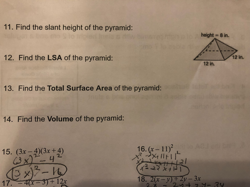 11. Find the slant height of the pyramid: height 8 in. 12 in. 12. Find the LSA of the pyramid: 12 in. 13. Find the Total Surf
