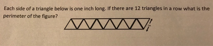 Each side of a triangle below is one inch long. If there are 12 triangles in a row what is the perimeter of the figure? 1in