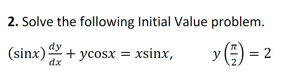 2. Solve the following Initial Value problem (sinx) dx + ycosx = xsinx, y()-2