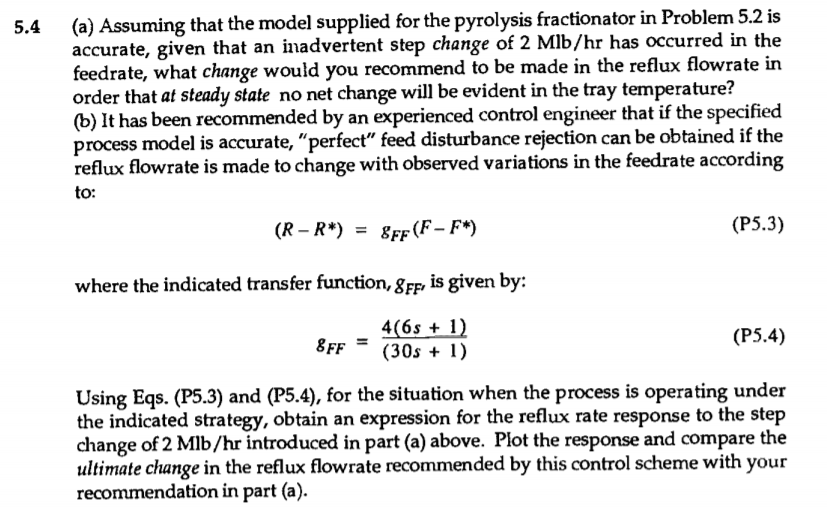 (a) Assuming that the model supplied for the pyrolysis fractionator in Problem 5.2 is accurate, given that an inadvertent ste
