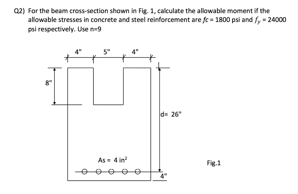 2) For the beam cross-section shown in Fig. 1, calculate the allowable moment if the 1800 psi andfy 24000 allowable stresses