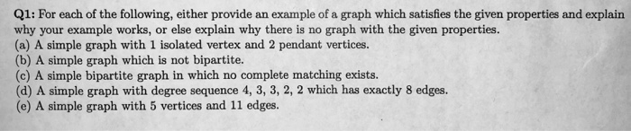 Q1: For each of the following, either provide an example of a graph which satisfies the given properties and explairn why you