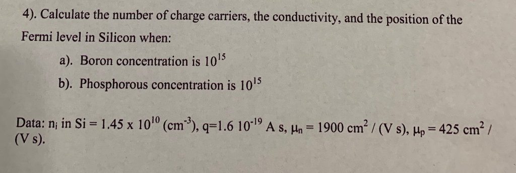 4). Calculate the number of charge carriers, the conductivity, and the position of the Fermi level in Silicon when: a). Boron