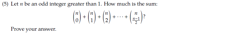 (5) Let n be an odd integer greater than 1. How much is the sum: 012) Prove your answer.