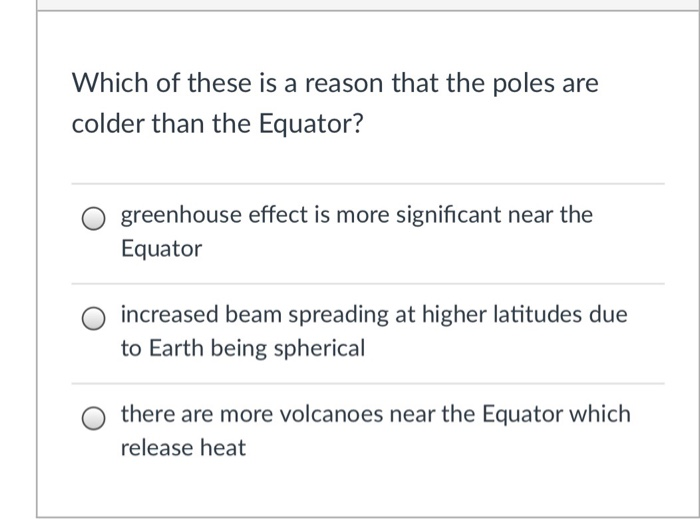 Which of these is a reason that the poles are colder than the Equator? O greenhouse effect is more significant near the Equat