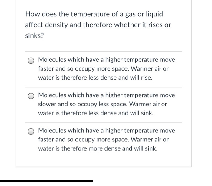 How does the temperature of a gas or liquid affect density and therefore whether it rises or sinks? O Molecules which have a