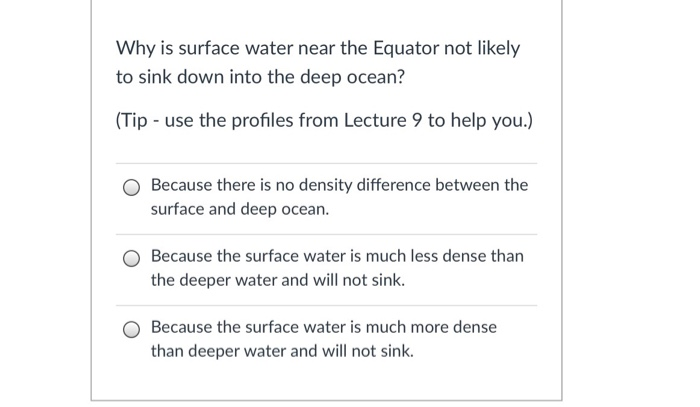 Why is surface water near the Equator not likely to sink down into the deep ocean? (Tip -use the profiles from Lecture 9 to h