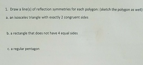 1. Draw a linet) frefecton symmetris for each polygeon:(ketch the polygon s well a. an isosceles triangle with exactly 2 cong