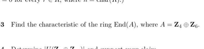 3 Find the characteristic of the ring End(A), where A-Z4 ㊥Zg