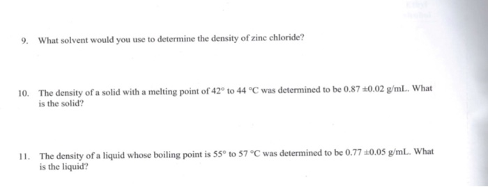 9 What solvent would you use to determine the density of zinc chloride? 10. The density of a solid with a melting point of 42