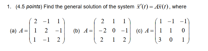 1. (4.5 points) Find the general solution of the system x(t)-Ar(t), where 1 -1 2
