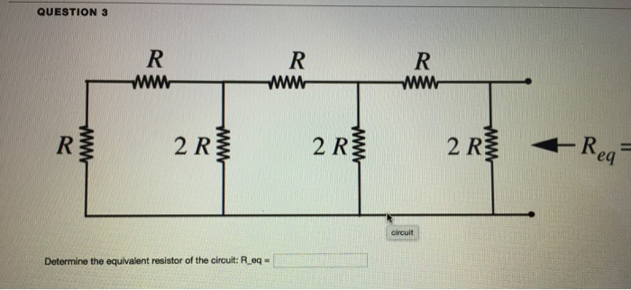 QUESTION 3 幸 R 2 R 2 R circuit Determine the equivalent resistor of the circuit: R.eq