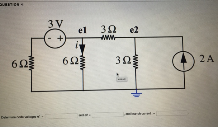 QUESTION 4 3 V 6Ω 6Ω 3Ω 2 A circuit Determine node voltages e1- and e2- , and branch current i