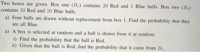 Two boxes are given. Box one (B) contains 20 Red and 5 Blue balls. Box two (B) contains 10 Red and 10 Blue balls. a) Four bal