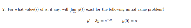 2. For what value(s) of, if any, will lim y(t) exist for the following initial value problem?